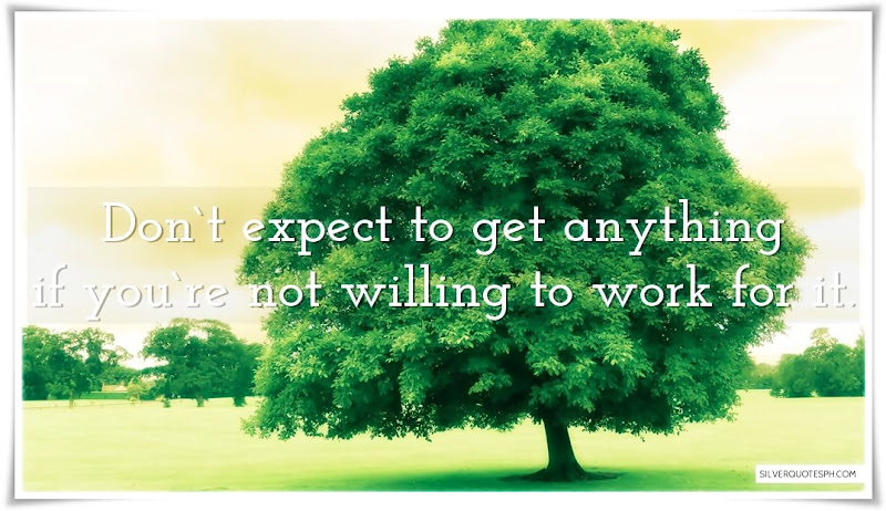 Don't Expect To Get Anything If You're Not Willing To Work For It, Picture Quotes, Love Quotes, Sad Quotes, Sweet Quotes, Birthday Quotes, Friendship Quotes, Inspirational Quotes, Tagalog Quotes