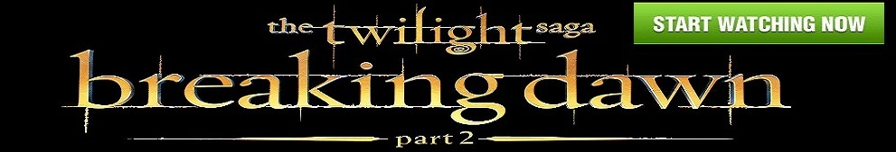Watch The Twilight Saga: Breaking Dawn - Part 2 Full Movie