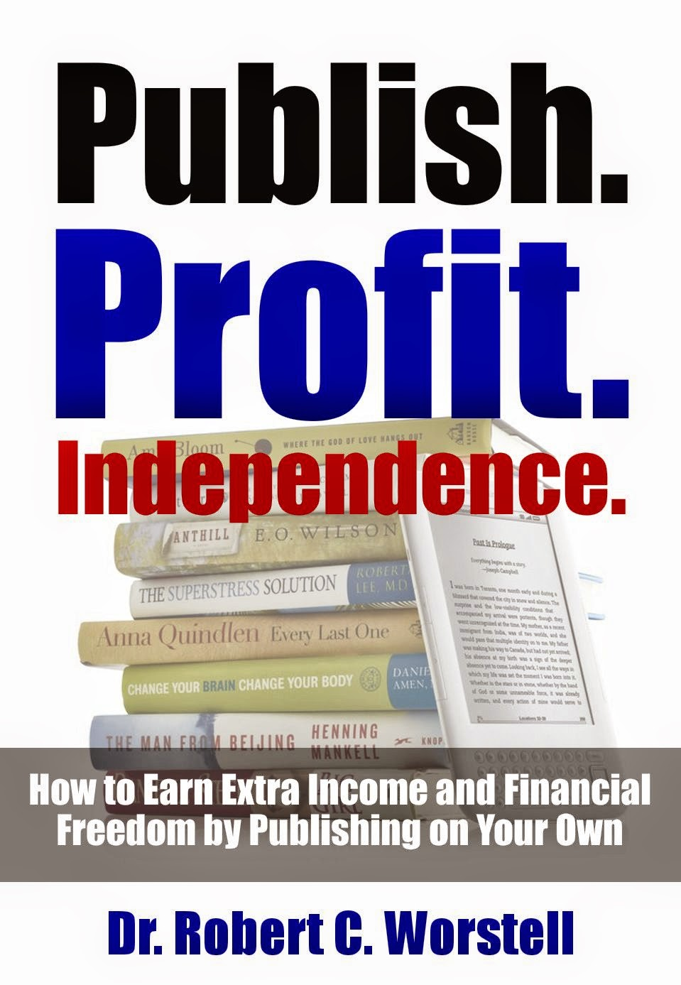 Publish. Profit. Independence. How to Earn Extra Income and Financial Freedom by Publishing on Your Own.
