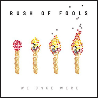 Rush of Fools  We Once Were  2011