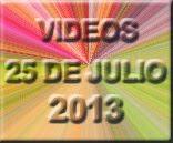 VIDEOS 25 DE JULIO 2013