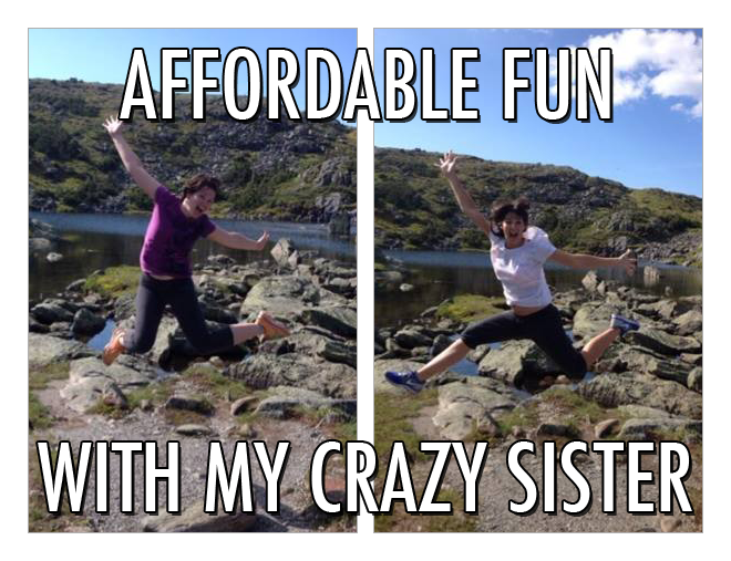 Affordable Fun with My Crazy Sister
