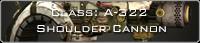 Class: A-322 Shoulder Cannon