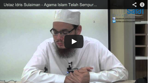 Ustaz Idris Sulaiman – Agama Islam Telah Sempurna & Tidak Memerlukan Penambahbaikan
