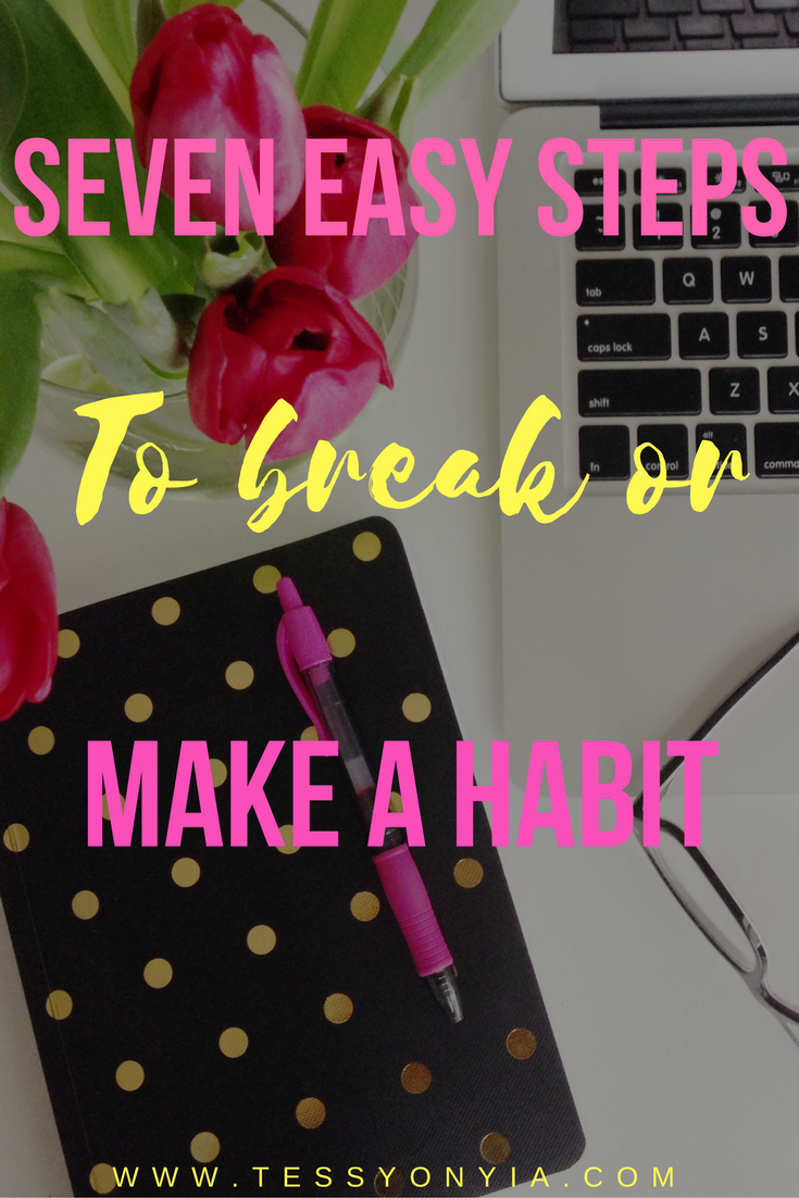 EASY STEPS TO BREAK OR MAKE A HABIT!