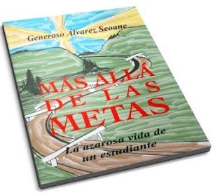 """""""MÁS ALLÁ DE LAS METAS - LA AZAROSA VIDA DE UN ESTUDIANTE"""", NOVO LIBRO DE GENEROSO ÁLVAREZ SEOANE."""