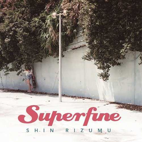 [MUSIC] Shin Rizumu – superfine (2015.01.16/MP3/RAR)