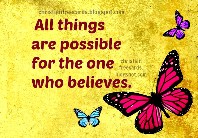 All things are possible for the one who believes. free images, free christian card with bible verses for friends, facebook, help in trouble, keep faith, free christian quotes.