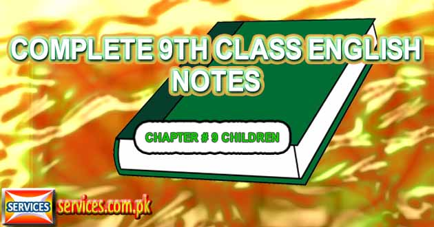 9th Class English Notes CHAPTER # 9 CHILDREN