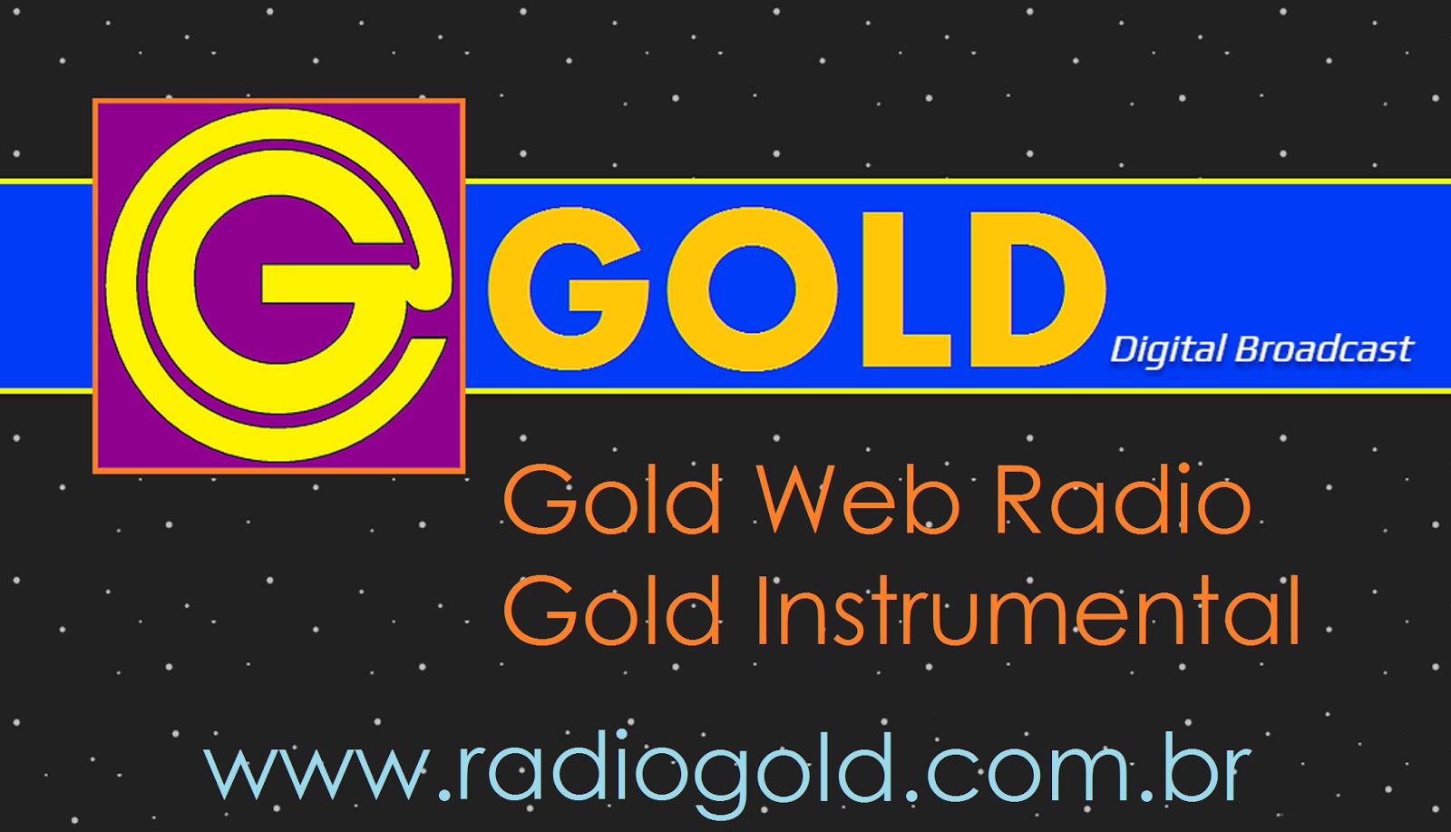 Clicando na imagem, você ouve a Gold Web Rádio ( Músicas anos 70, 80 e 90 ) e a Gold Instrumental.