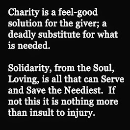 Charity is Death; Solidarity - Life.