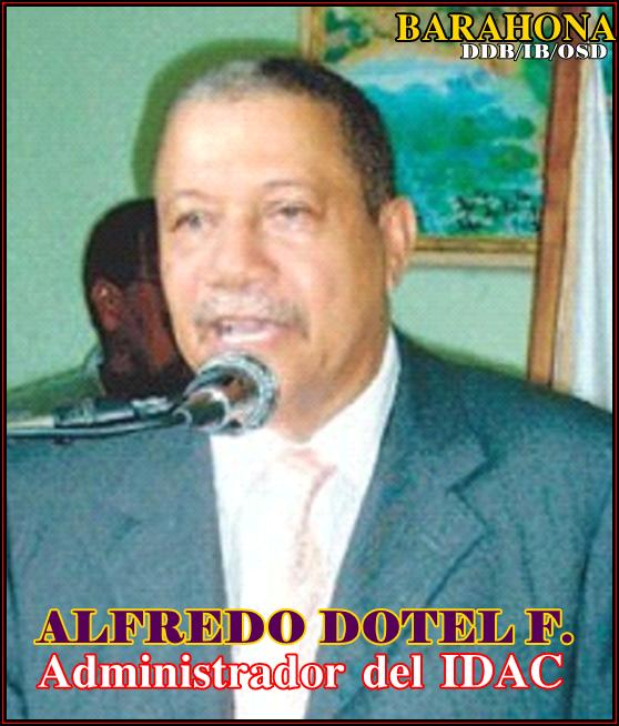LIC. ALFREDO DOTEL FLORIAN, ADMINSITRADOR DEL IDAC EN BARAHONA
