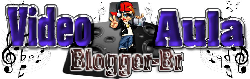 Vídeo Aula Blogger-br