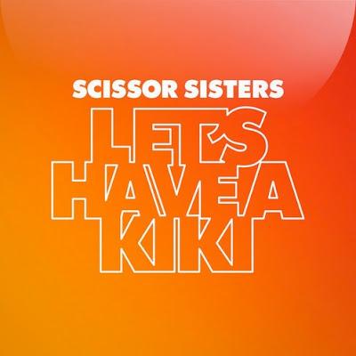 Scissor Sisters - Let's Have A Kiki