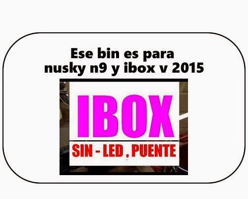 Ese bin es para nusky n9 y ibox v 2015