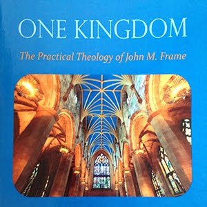 One Kingdom: the Practical Theology of John M. Frame