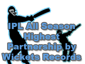 IPL Highest Partnership by Wickets Records IPL Partnership Records