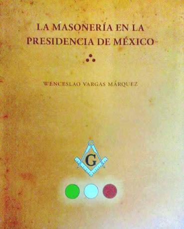 La Masonería en la Presidencia de México