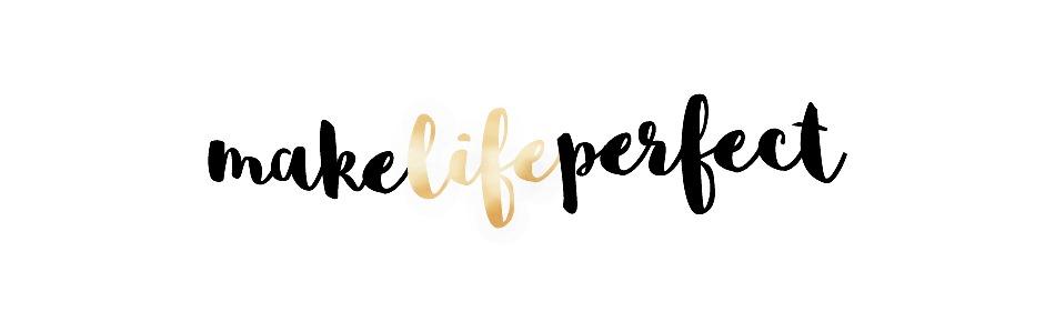 Make life perfect