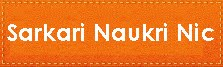 Sarkari Naukri Nic | Sarkari Naukri Result | Govt Job Opportunities in India