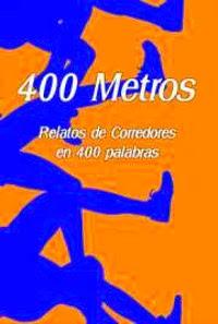 400 Metros. Relatos de corredores en 400 palabras