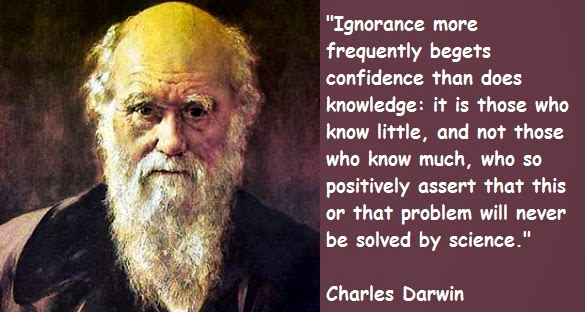 ignorance more frequently begets confidence than does knowledge: it is those who know little, and mot those who know much, who so positively asssert that this or htat problem will never be solved by science