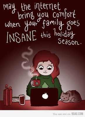 May the internet bring you comfort when your family goes insane this holiday season.