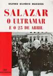 P-SALAZAR O ULTRAMAR E O 25 DE ABRIL