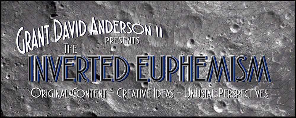 The Inverted Euphemism - by: Grant David Anderson II - [G.D. Anderson II - Enterprises Un-LTD]