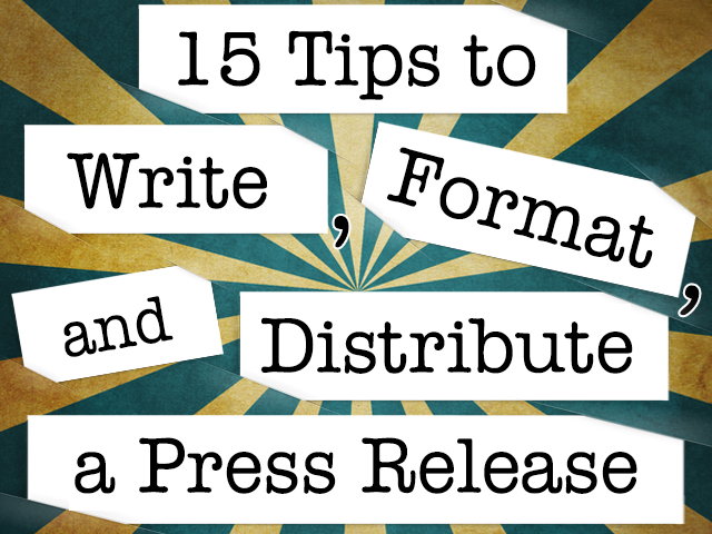 15 Tips to Write, Format and Distribute a Press Release