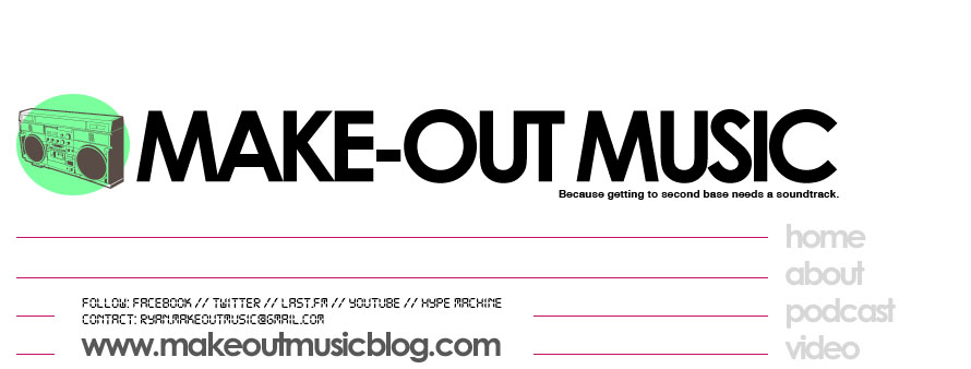 Make-Out Music // MP3s, Reviews, Interviews, Videos & Podcasts // www.makeoutmusicblog.com