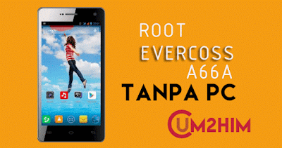 Cara Root Evercoss A66A Tanpa PC