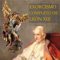 EXORCISMO DE LEÓN XIII PARA EL MUNDO.