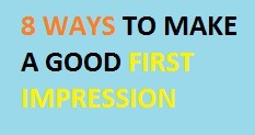 8 Ways To Make A Good First Impression