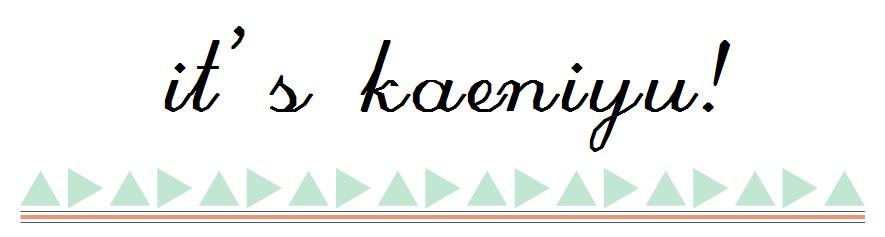 hello, it's kaeniyu!