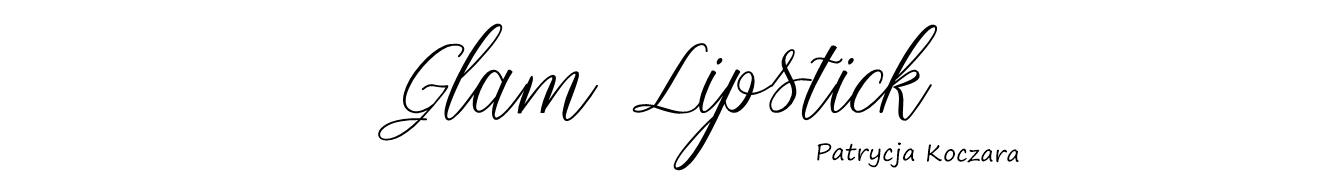 GLAM LIPSTICK - blog urodowo-lifestylowy