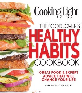 "The Food Lover's Healthy Habits Cookbook"" by Janet Helm and Cooking Light Editors"