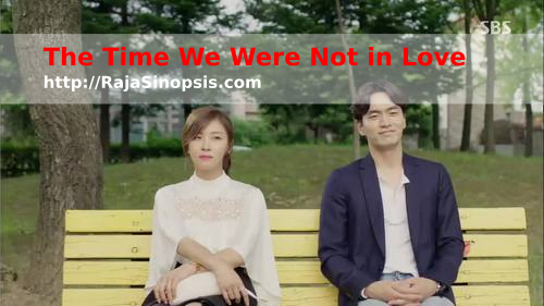 "Daftar Sinopsis Drama Korea 2015 – ""The Time We Were Not In Love"""