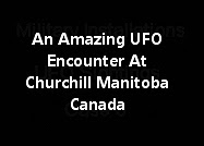 An Amazing UFO Encounter At Churchill Manitoba Canada