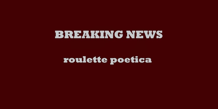 BREAKING NEWS - roulette poetica