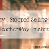 Why I Stopped Selling on TeachersPayTeachers
