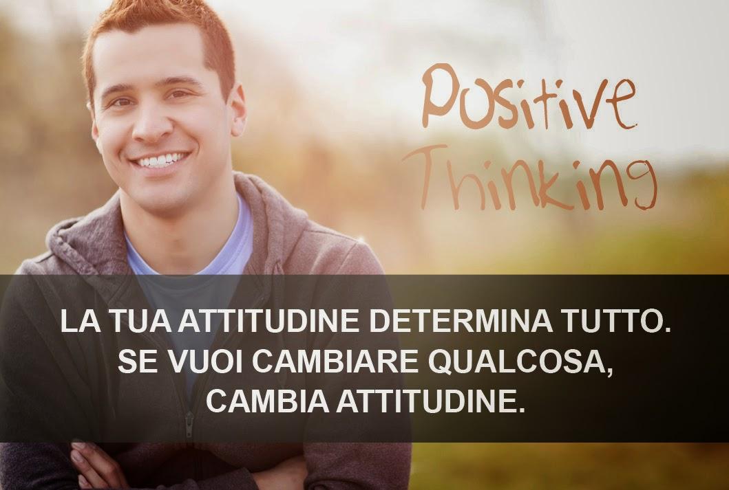 la tua attitudine determina tutto se vuoi cambiare