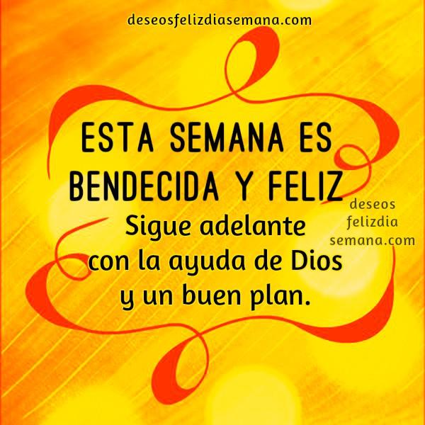 Mensaje cristiano de Feliz semana, frases, tarjeta con palabras de aliento y feliz inicio de semana. Imagen cristiana con frases de semana por Mery Bracho.