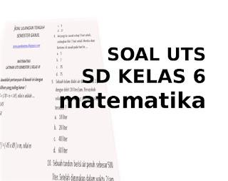 Soal UTS Matematika SD Kelas 6