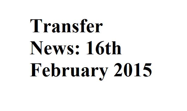 Transfer News: 16th February 2015