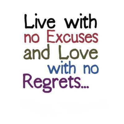 Live with no Excuses and Love with no Regrets