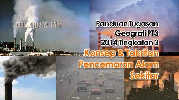 Tugasan Geografi PT3 2014: Konsep & Takrifan Pencemaran Alam Sekitar