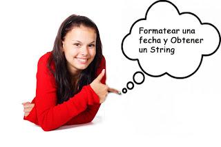 Formatear una fecha y Obtener un String