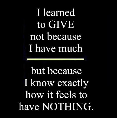 I learned to give not because I have much.