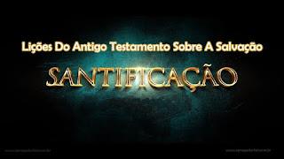 Lições Do Antigo Testamento Sobre A Salvação: Santificados Para O Senhor